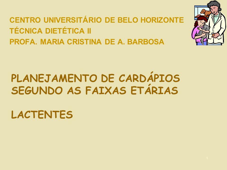 1 PLANEJAMENTO DE CARDÁPIOS SEGUNDO AS FAIXAS ETÁRIAS LACTENTES CENTRO UNIVERSITÁRIO DE BELO HORIZONTE TÉCNICA DIETÉTICA II PROFA. MARIA CRISTINA DE A