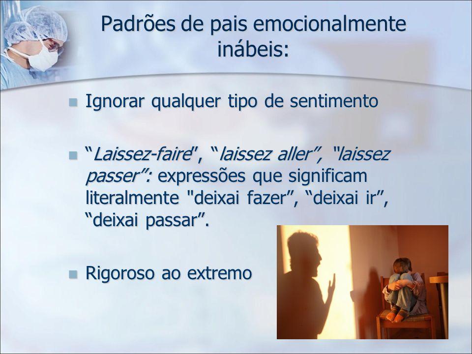 Padrões de pais emocionalmente inábeis: Ignorar qualquer tipo de sentimento Ignorar qualquer tipo de sentimento Laissez-faire, laissez aller, laissez