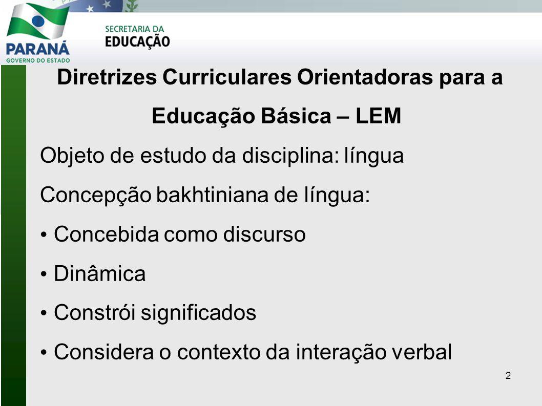 3 Diretrizes Curriculares Orientadoras para a Educação Básica – LEM O trabalho com a Língua se dará a partir do texto: […] o texto não é uma forma prioritária de se usar a língua.