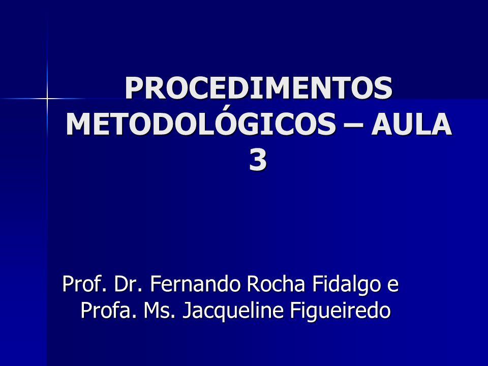PROCEDIMENTOS METODOLÓGICOS – AULA 3 Prof. Dr. Fernando Rocha Fidalgo e Profa. Ms. Jacqueline Figueiredo