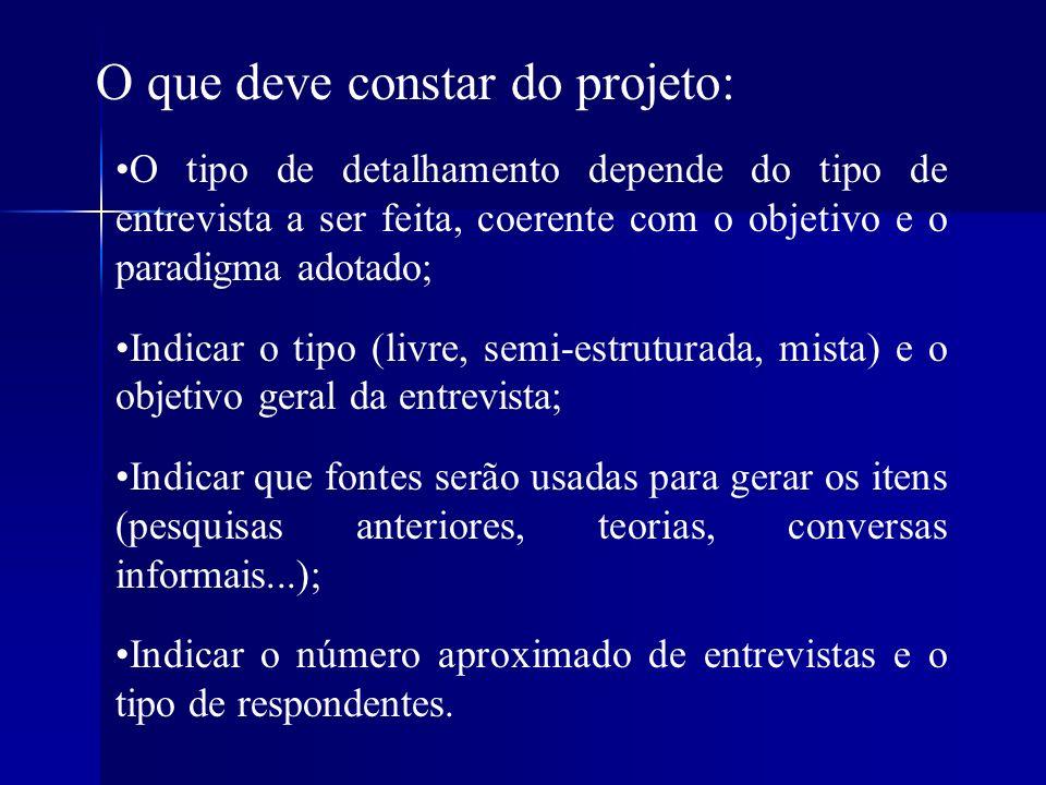 O que deve constar do projeto: O tipo de detalhamento depende do tipo de entrevista a ser feita, coerente com o objetivo e o paradigma adotado; Indica