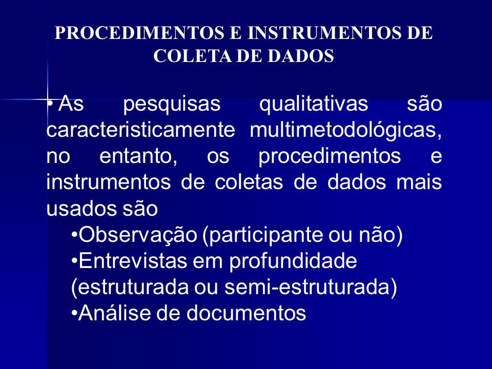 PROCEDIMENTOS E INSTRUMENTOS DE COLETA DE DADOS As pesquisas qualitativas são caracteristicamente multimetodológicas, no entanto, os procedimentos e i