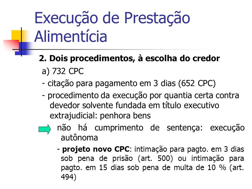 Execução de Prestação Alimentícia 2. Dois procedimentos, à escolha do credor a) 732 CPC - citação para pagamento em 3 dias (652 CPC) - procedimento da