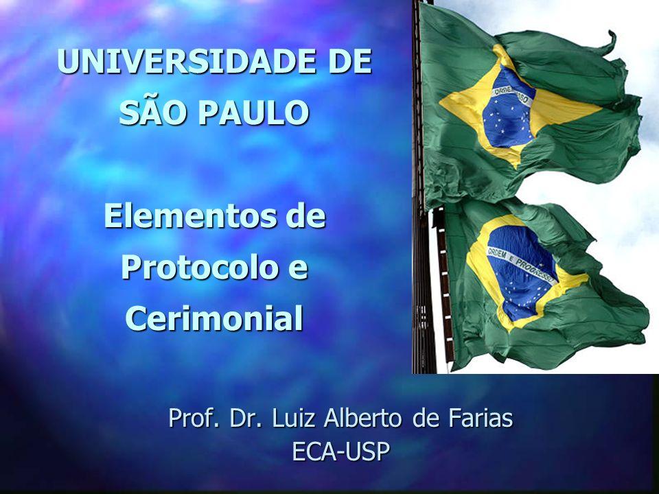 UNIVERSIDADE DE SÃO PAULO Elementos de Protocolo e Cerimonial Prof. Dr. Luiz Alberto de Farias ECA-USP