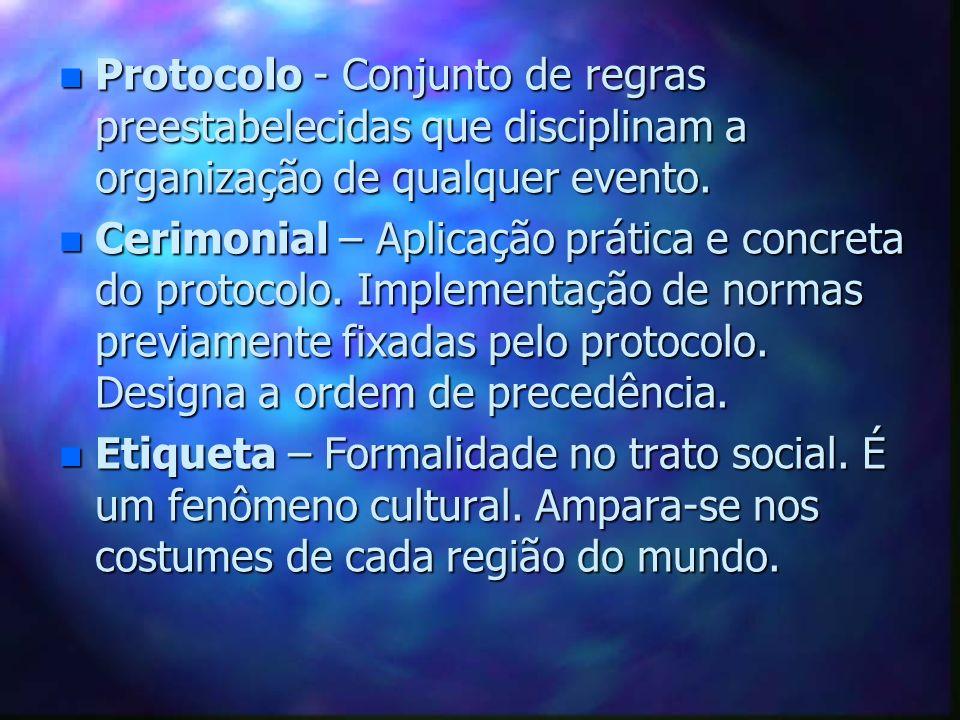n Protocolo - Conjunto de regras preestabelecidas que disciplinam a organização de qualquer evento. n Cerimonial – Aplicação prática e concreta do pro