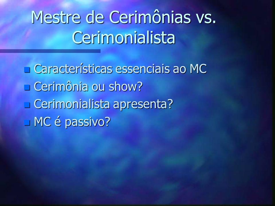 Mestre de Cerimônias vs. Cerimonialista n Características essenciais ao MC n Cerimônia ou show? n Cerimonialista apresenta? n MC é passivo?