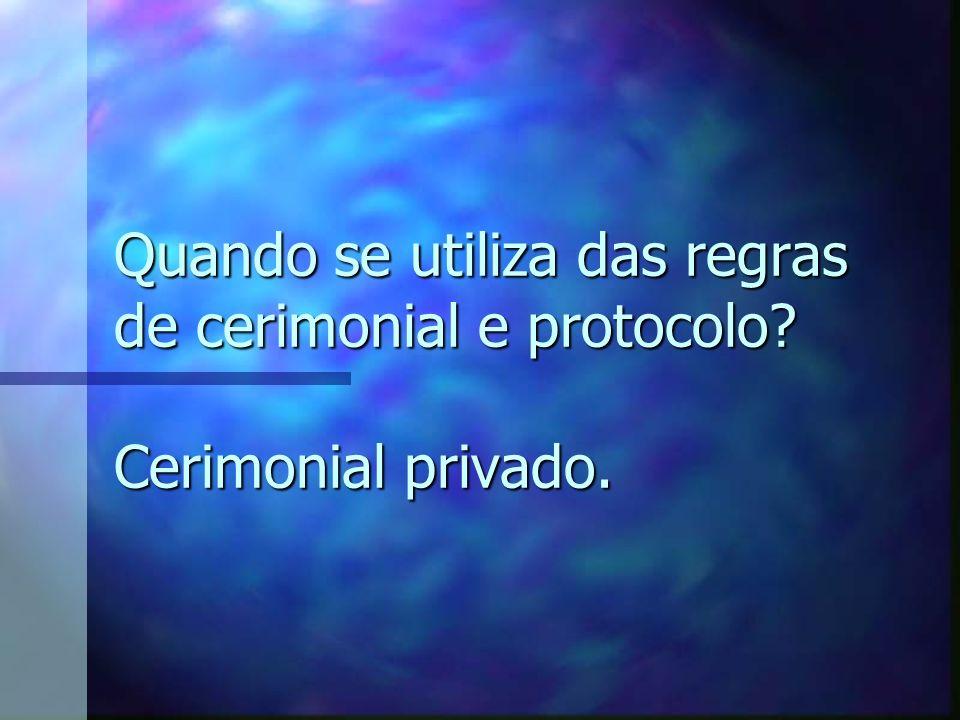 Quando se utiliza das regras de cerimonial e protocolo? Cerimonial privado.