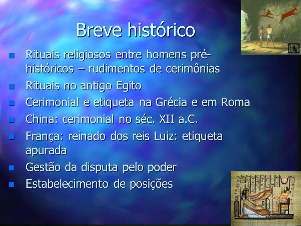 Breve histórico n Rituais religiosos entre homens pré- históricos – rudimentos de cerimônias n Rituais no antigo Egito n Cerimonial e etiqueta na Gréc