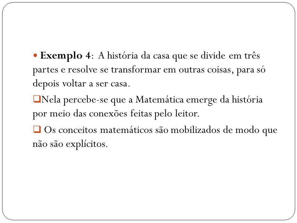 Exemplo 4: A história da casa que se divide em três partes e resolve se transformar em outras coisas, para só depois voltar a ser casa.