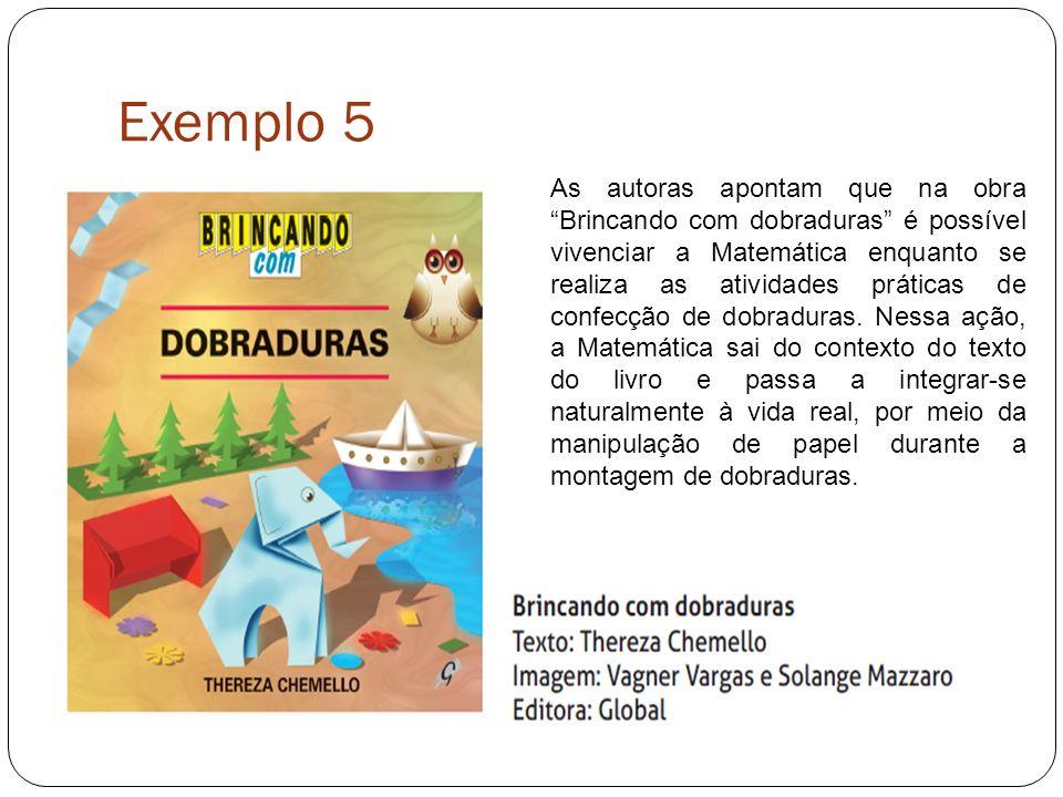 Exemplo 5 As autoras apontam que na obra Brincando com dobraduras é possível vivenciar a Matemática enquanto se realiza as atividades práticas de confecção de dobraduras.