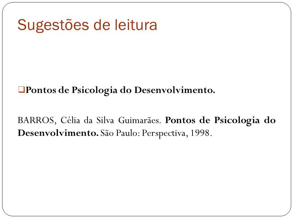 Sugestões de leitura Pontos de Psicologia do Desenvolvimento. BARROS, Célia da Silva Guimarães. Pontos de Psicologia do Desenvolvimento. São Paulo: Pe
