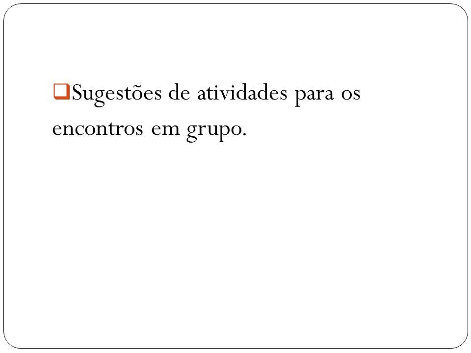 Sugestões de atividades para os encontros em grupo.