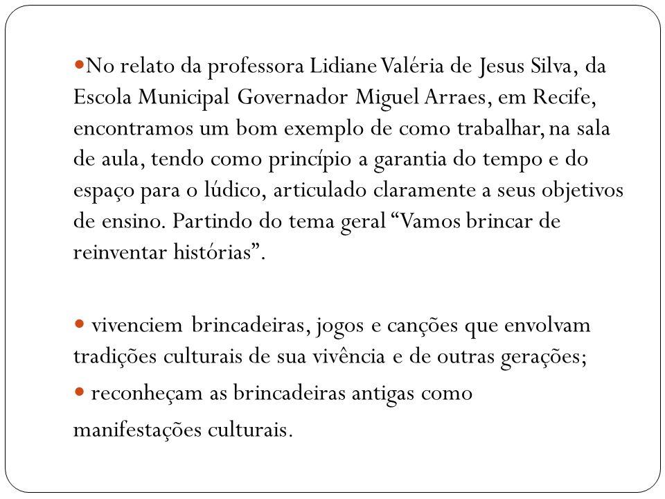 No relato da professora Lidiane Valéria de Jesus Silva, da Escola Municipal Governador Miguel Arraes, em Recife, encontramos um bom exemplo de como tr