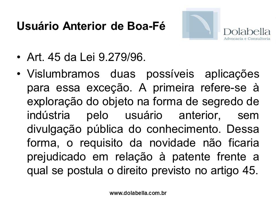 www.dolabella.com.br Usuário Anterior de Boa-Fé Art. 45 da Lei 9.279/96. Vislumbramos duas possíveis aplicações para essa exceção. A primeira refere-s