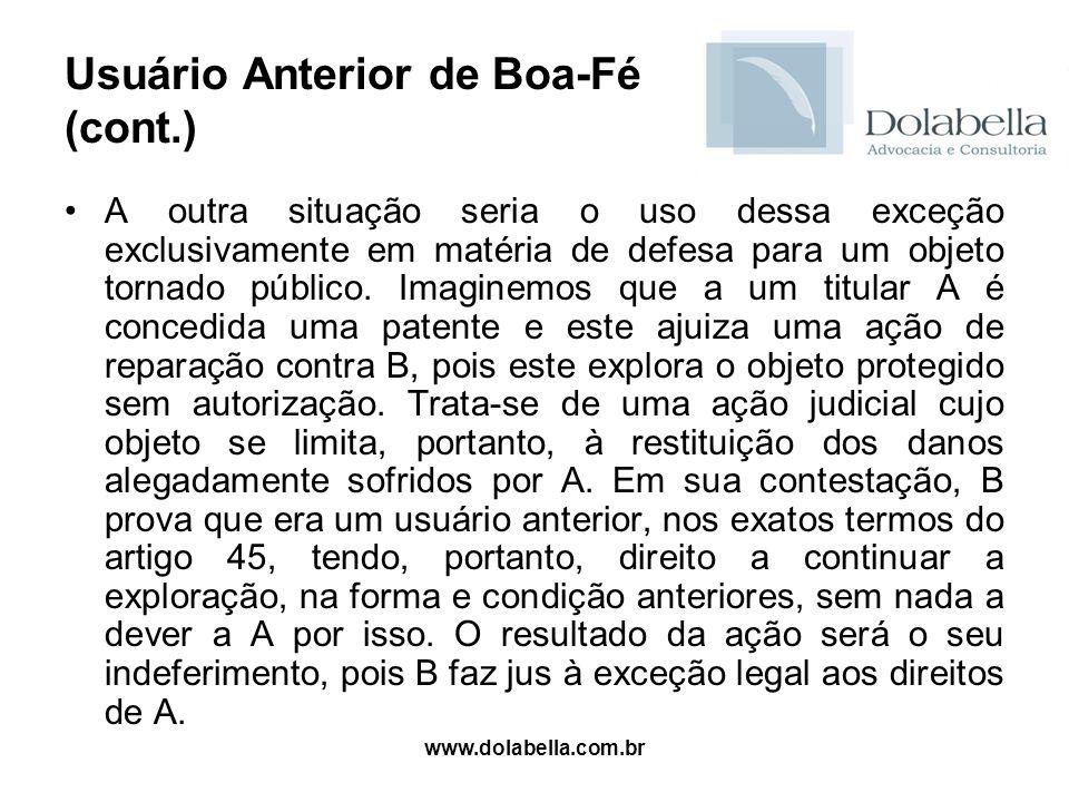 www.dolabella.com.br Usuário Anterior de Boa-Fé (cont.) A outra situação seria o uso dessa exceção exclusivamente em matéria de defesa para um objeto
