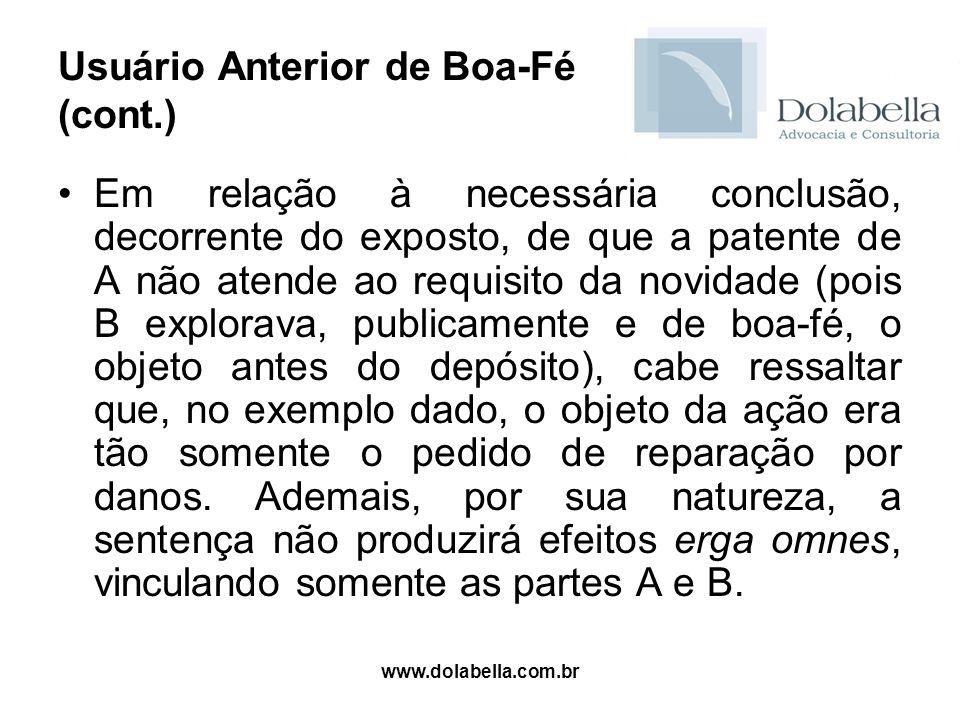 www.dolabella.com.br Usuário Anterior de Boa-Fé (cont.) Em relação à necessária conclusão, decorrente do exposto, de que a patente de A não atende ao