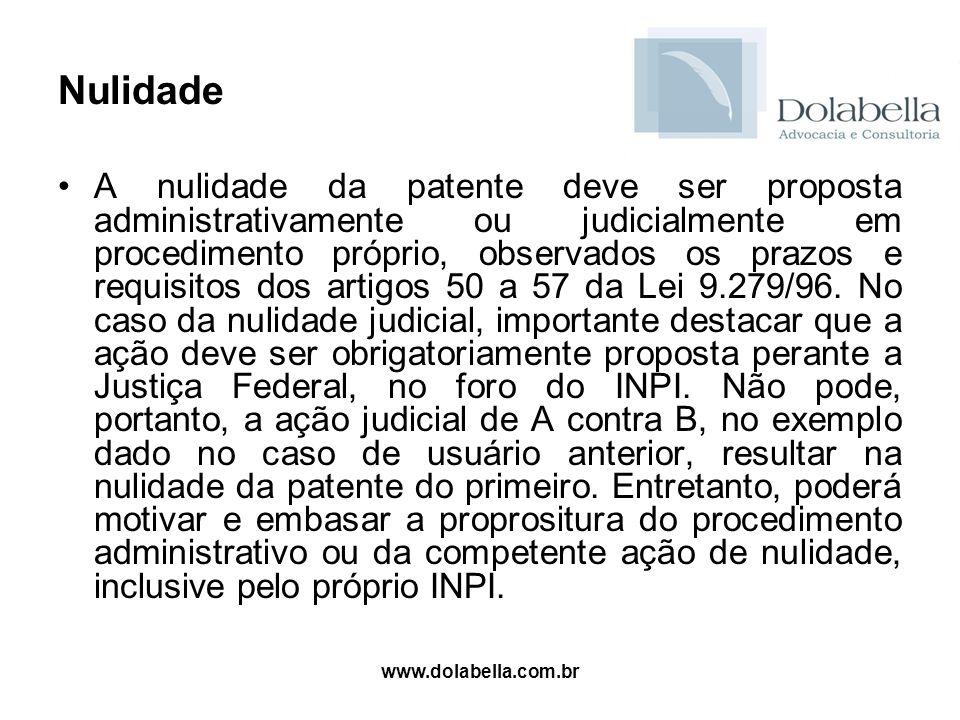 www.dolabella.com.br Nulidade A nulidade da patente deve ser proposta administrativamente ou judicialmente em procedimento próprio, observados os praz