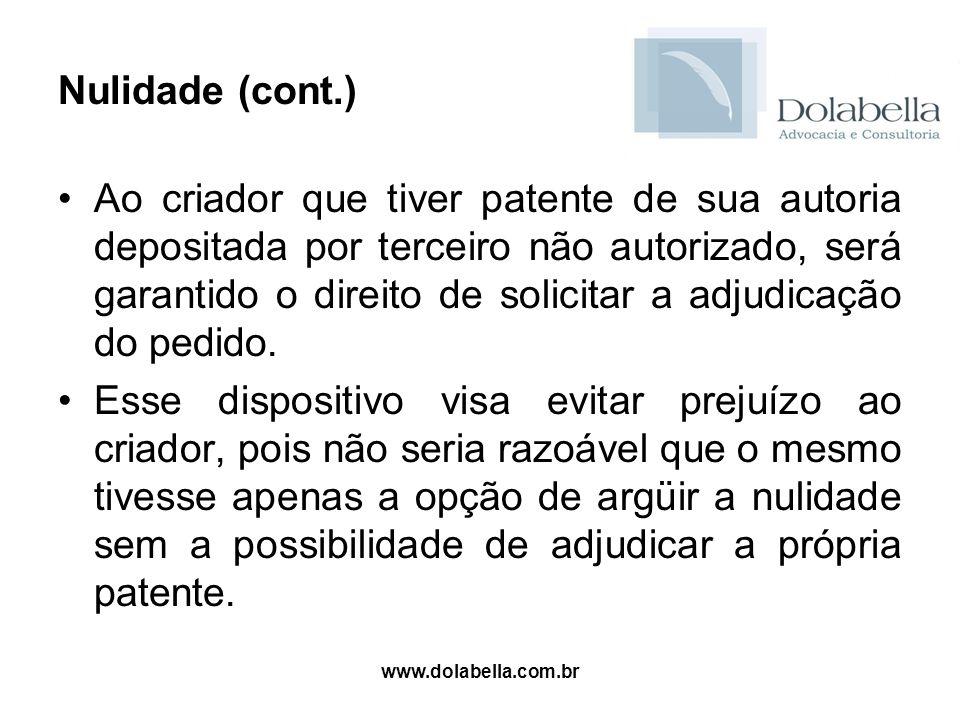 www.dolabella.com.br Nulidade (cont.) Ao criador que tiver patente de sua autoria depositada por terceiro não autorizado, será garantido o direito de
