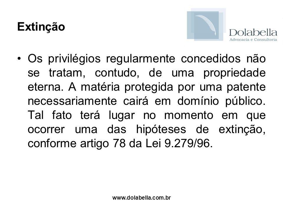www.dolabella.com.br Extinção Os privilégios regularmente concedidos não se tratam, contudo, de uma propriedade eterna. A matéria protegida por uma pa