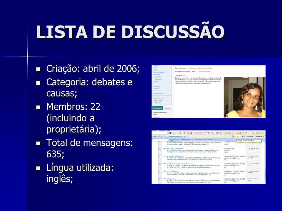 LISTA DE DISCUSSÃO Criação: abril de 2006; Criação: abril de 2006; Categoria: debates e causas; Categoria: debates e causas; Membros: 22 (incluindo a
