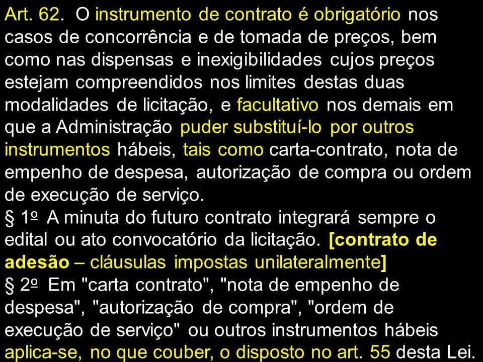 Art. 62. O instrumento de contrato é obrigatório nos casos de concorrência e de tomada de preços, bem como nas dispensas e inexigibilidades cujos preç
