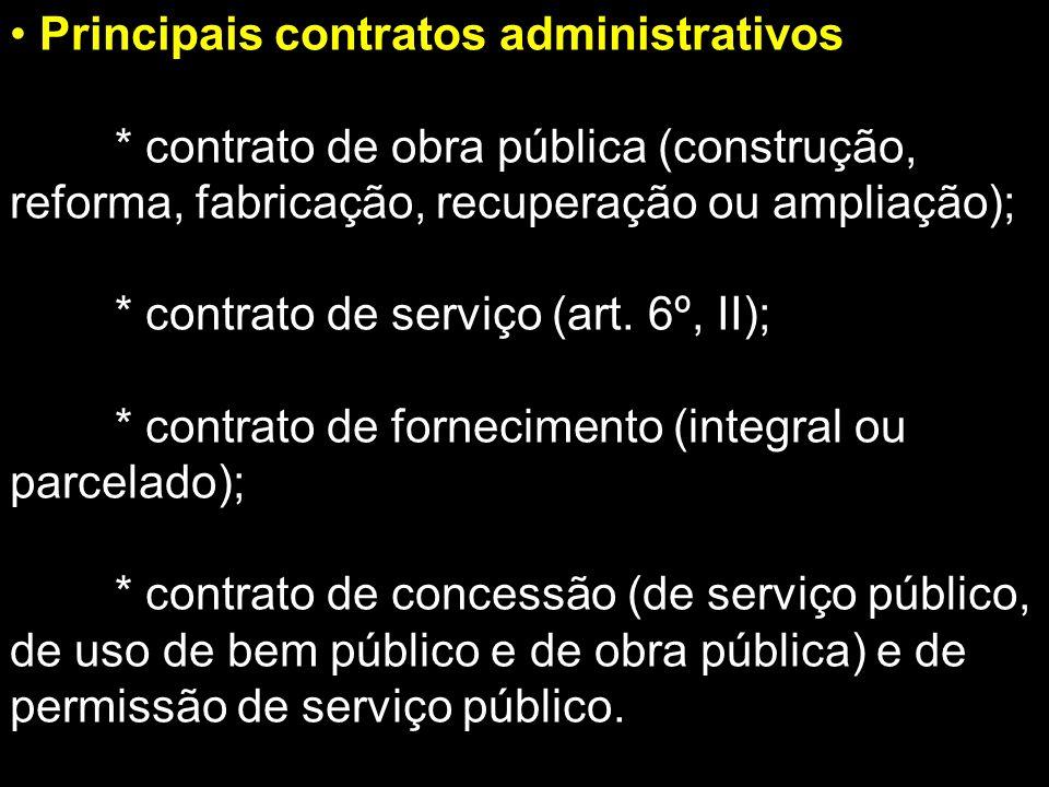 Principais contratos administrativos * contrato de obra pública (construção, reforma, fabricação, recuperação ou ampliação); * contrato de serviço (ar