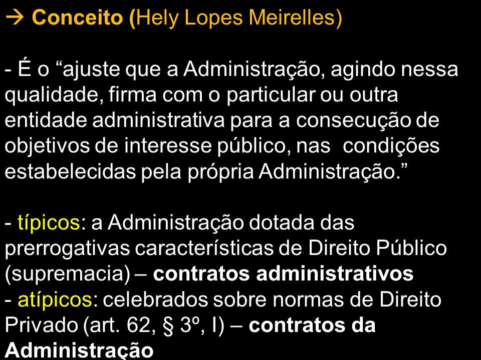Conceito (Hely Lopes Meirelles) - É o ajuste que a Administração, agindo nessa qualidade, firma com o particular ou outra entidade administrativa para
