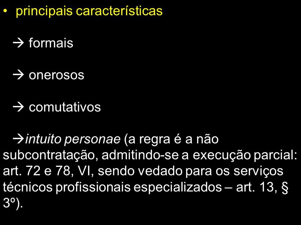 principais características formais onerosos comutativos intuito personae (a regra é a não subcontratação, admitindo-se a execução parcial: art. 72 e 7