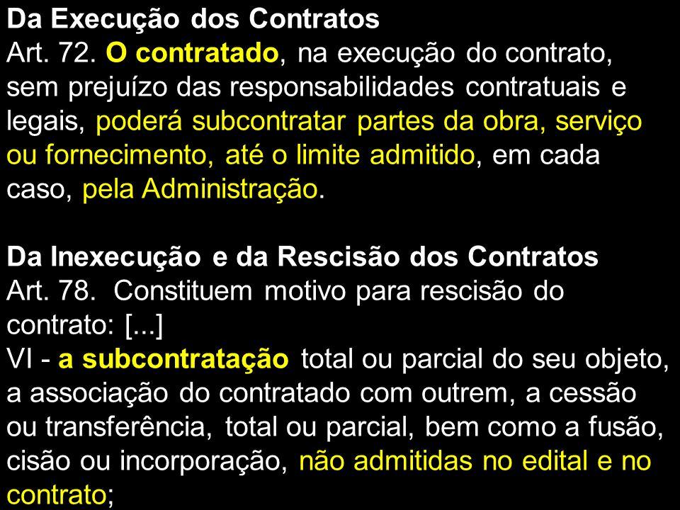 Da Execução dos Contratos Art. 72. O contratado, na execução do contrato, sem prejuízo das responsabilidades contratuais e legais, poderá subcontratar