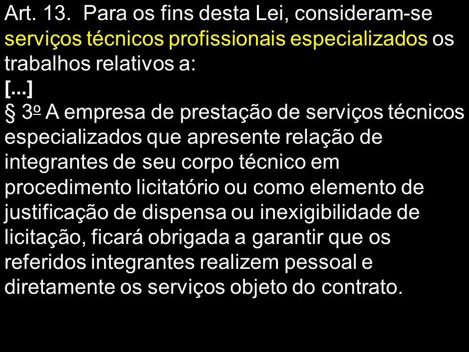 Art. 13. Para os fins desta Lei, consideram-se serviços técnicos profissionais especializados os trabalhos relativos a: [...] § 3 o A empresa de prest