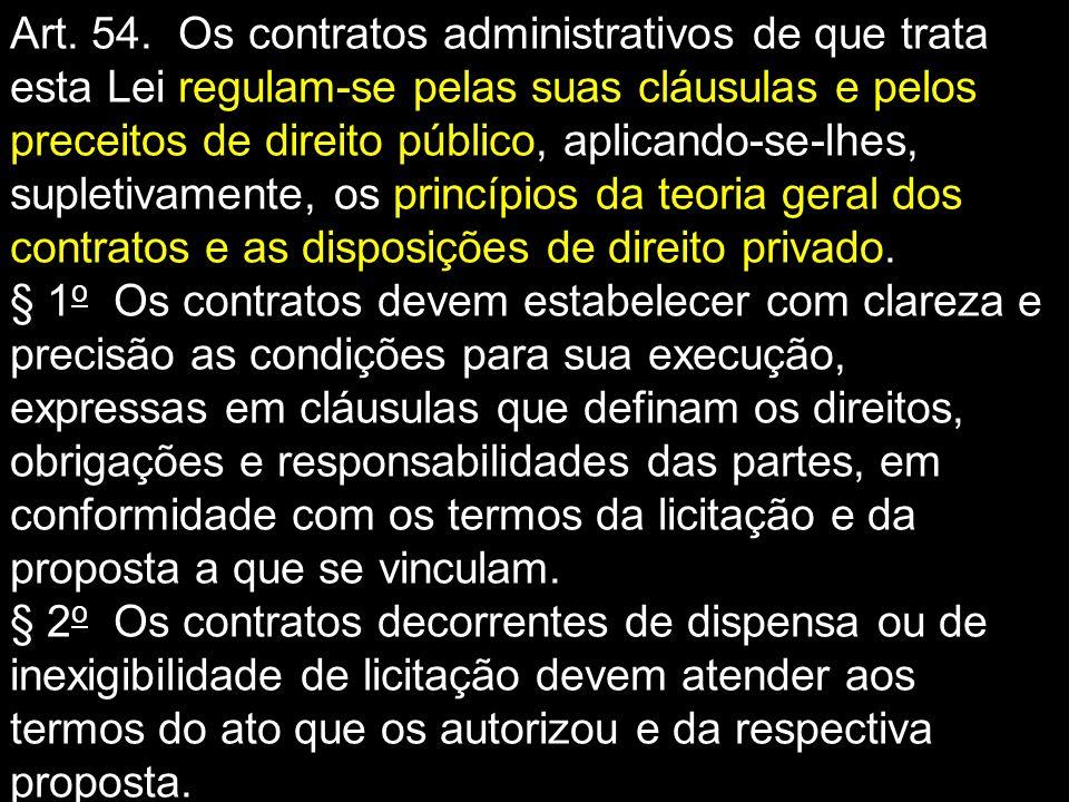 Art. 54. Os contratos administrativos de que trata esta Lei regulam-se pelas suas cláusulas e pelos preceitos de direito público, aplicando-se-lhes, s