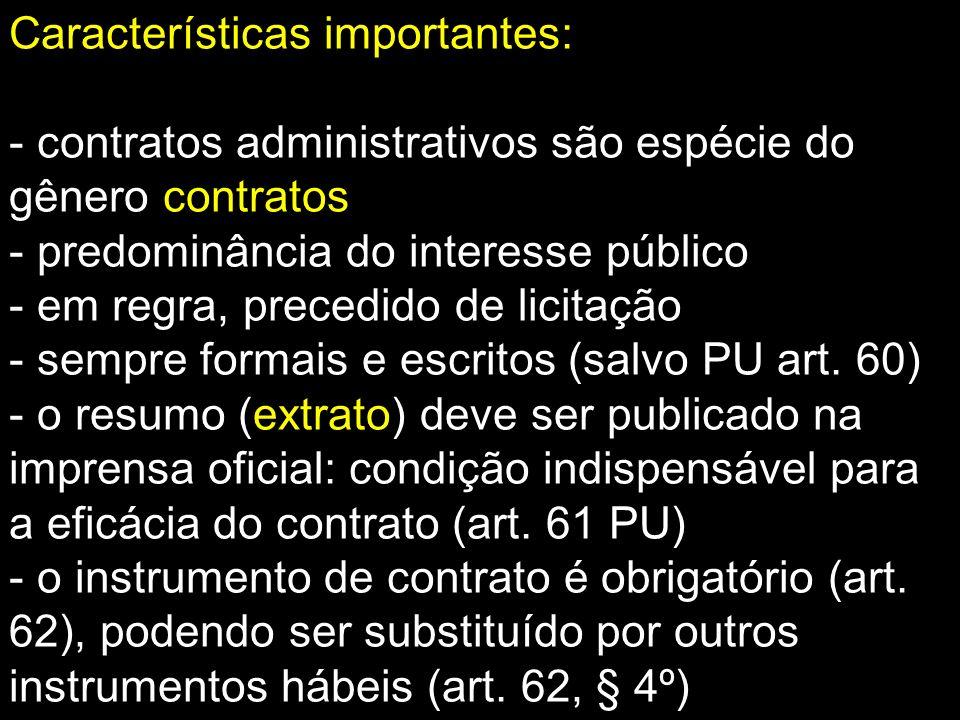 Características importantes: - contratos administrativos são espécie do gênero contratos - predominância do interesse público - em regra, precedido de