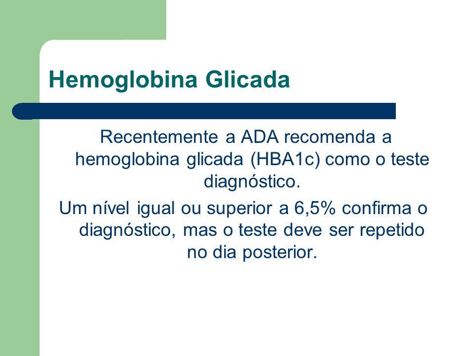 Hemoglobina Glicada Recentemente a ADA recomenda a hemoglobina glicada (HBA1c) como o teste diagnóstico. Um nível igual ou superior a 6,5% confirma o