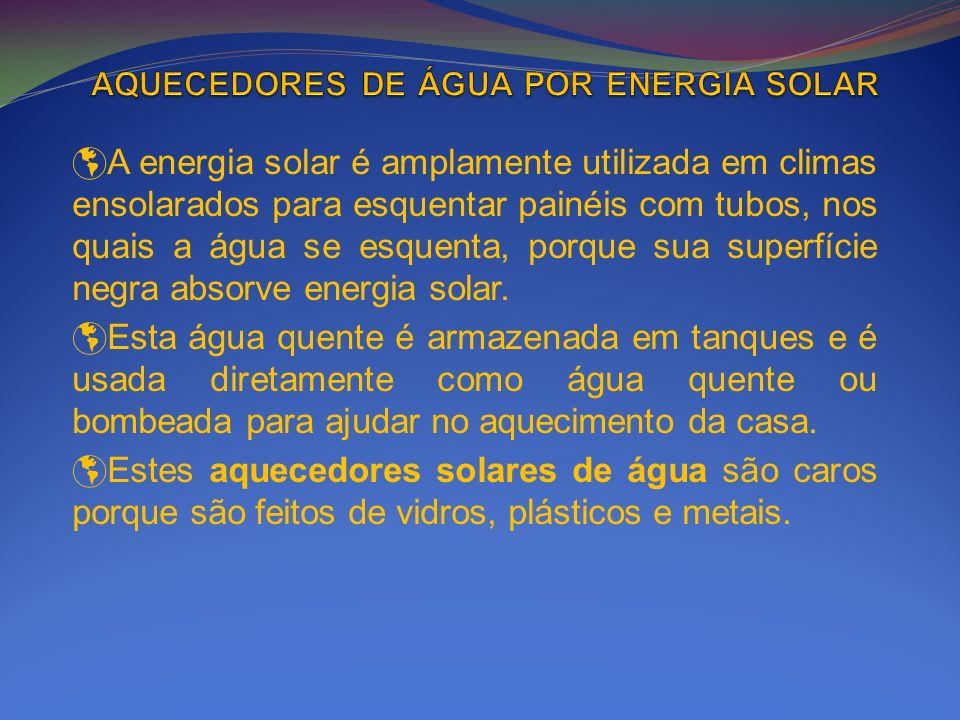A energia solar é amplamente utilizada em climas ensolarados para esquentar painéis com tubos, nos quais a água se esquenta, porque sua superfície neg