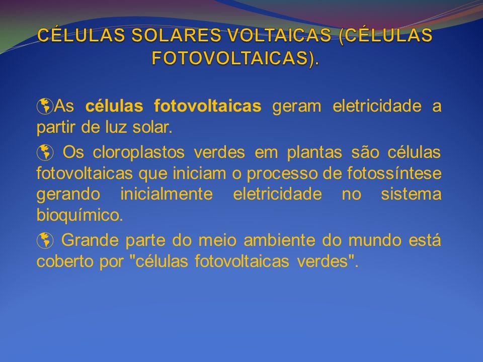 As células fotovoltaicas geram eletricidade a partir de luz solar. Os cloroplastos verdes em plantas são células fotovoltaicas que iniciam o processo