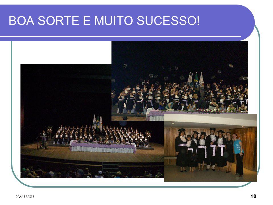 22/07/0910 BOA SORTE E MUITO SUCESSO!