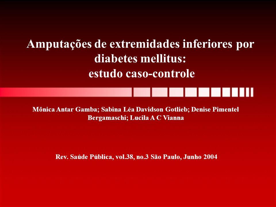 Amputações de extremidades inferiores por diabetes mellitus: estudo caso-controle Mônica Antar Gamba; Sabina Léa Davidson Gotlieb; Denise Pimentel Ber