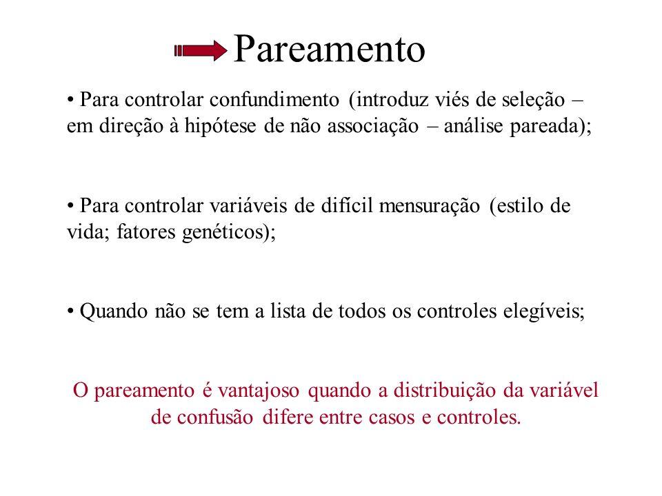 Pareamento Para controlar confundimento (introduz viés de seleção – em direção à hipótese de não associação – análise pareada); Para controlar variáve