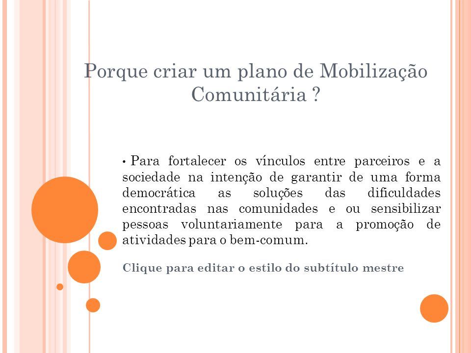 Clique para editar o estilo do subtítulo mestre 08\12\2009 Facilitação: Porque criar um plano de Mobilização Comunitária ? Para fortalecer os vínculos