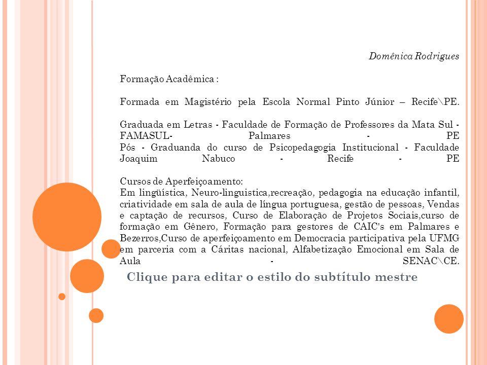 Clique para editar o estilo do subtítulo mestre 08\12\2009 Facilitação: Domênica Rodrigues Formação Acadêmica : Formada em Magistério pela Escola Norm