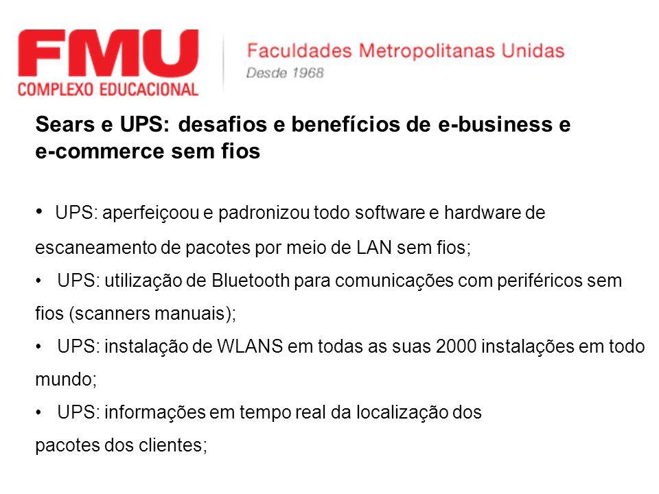 Sears e UPS: desafios e benefícios de e-business e e-commerce sem fios UPS: aperfeiçoou e padronizou todo software e hardware de escaneamento de pacot