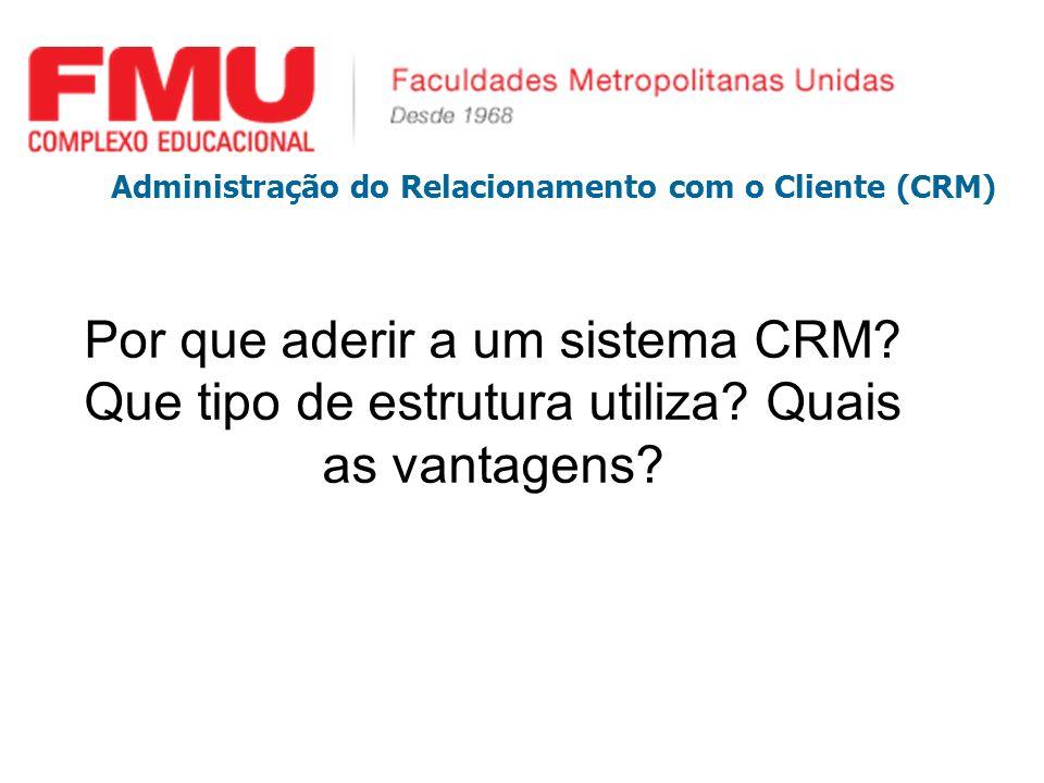 Por que aderir a um sistema CRM? Que tipo de estrutura utiliza? Quais as vantagens? Administração do Relacionamento com o Cliente (CRM)