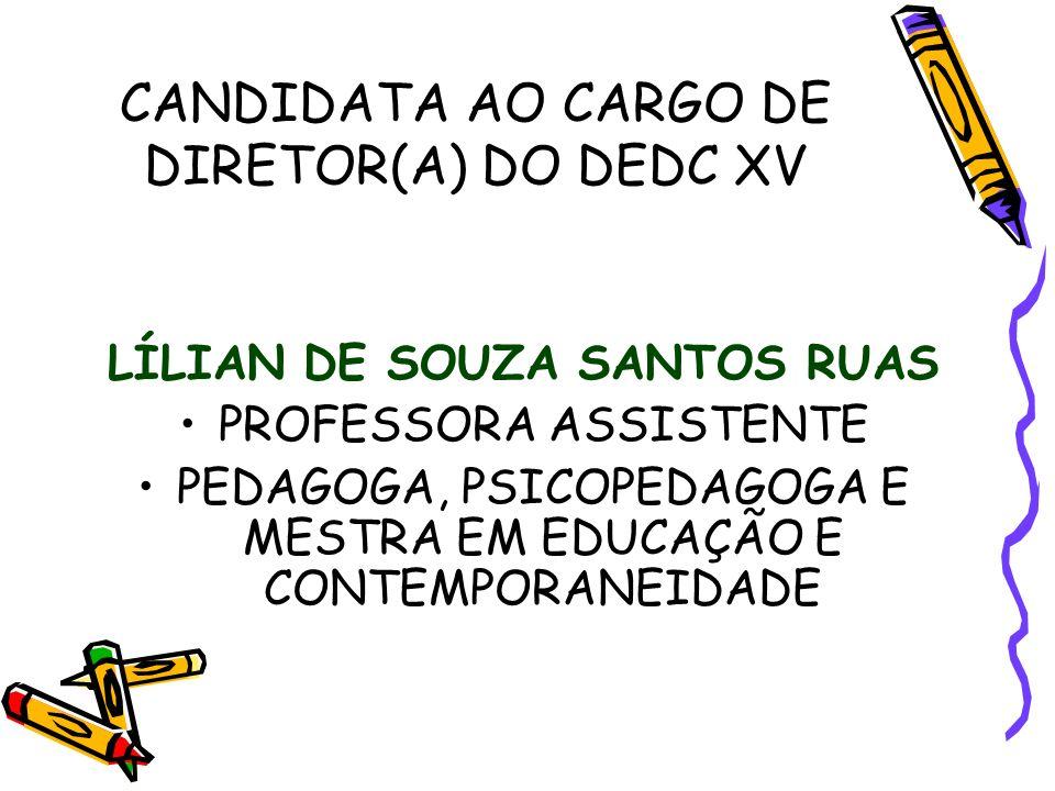 CANDIDATA AO CARGO DE DIRETOR(A) DO DEDC XV LÍLIAN DE SOUZA SANTOS RUAS PROFESSORA ASSISTENTE PEDAGOGA, PSICOPEDAGOGA E MESTRA EM EDUCAÇÃO E CONTEMPOR