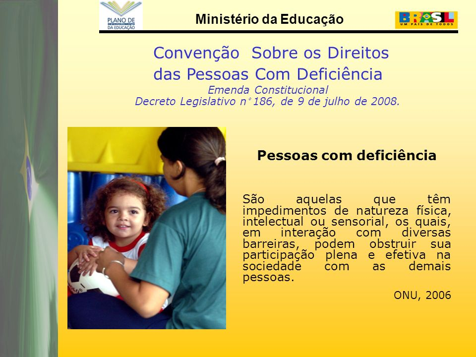 Ministério da Educação Convenção Sobre os Direitos das Pessoas Com Deficiência Emenda Constitucional Decreto Legislativo n° 186, de 9 de julho de 2008