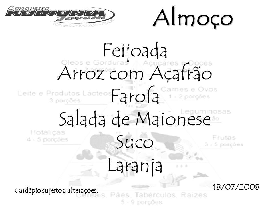 Feijoada Arroz com Açafrão Farofa Salada de Maionese Suco Laranja 18/07/2008 Cardápio sujeito a alterações. Almoço