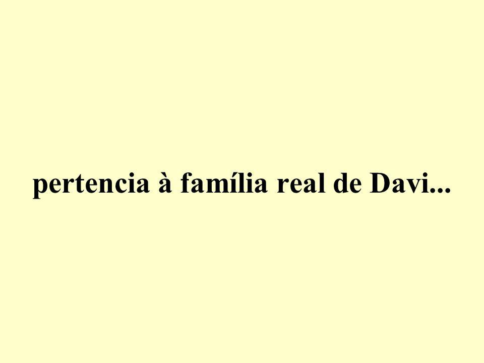 pertencia à família real de Davi...