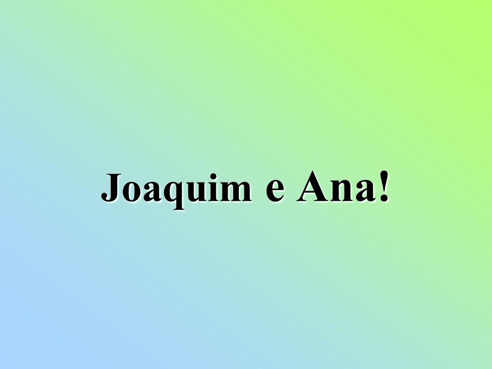 Joaquim e Ana!