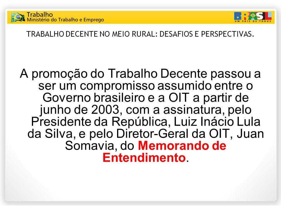 TRABALHO DECENTE NO MEIO RURAL: DESAFIOS E PERSPECTIVAS. A promoção do Trabalho Decente passou a ser um compromisso assumido entre o Governo brasileir