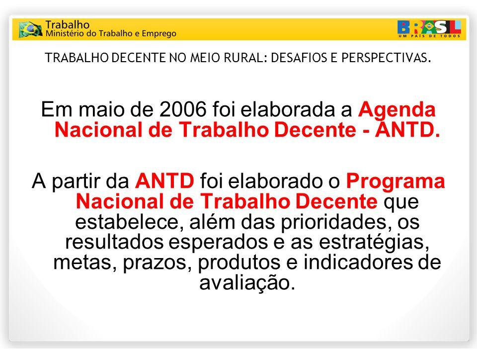 TRABALHO DECENTE NO MEIO RURAL: DESAFIOS E PERSPECTIVAS. Em maio de 2006 foi elaborada a Agenda Nacional de Trabalho Decente - ANTD. A partir da ANTD