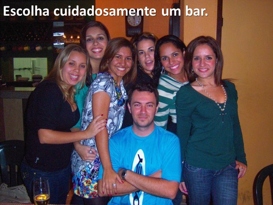 Escolha cuidadosamente um bar.